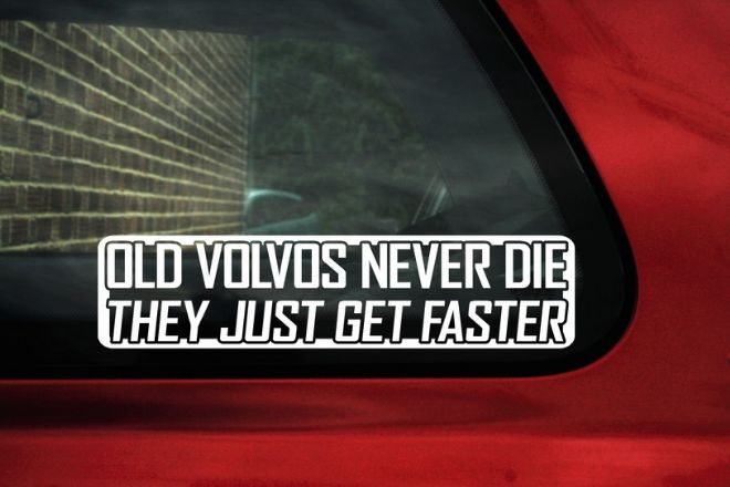 OLD VOLVOS NEVER DIE..GET FASTER Sticker,Decal. FOR Volvo ,850 R,740,244,245 T5,turbo,S70,C70,S40